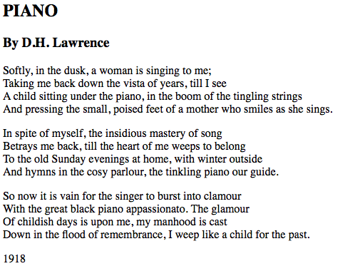 "an analysis of childhood memories in the piano by dh lawrence Dh lawrence's ""piano"" is a poem about a fully-grown adult reminiscing about the past the 'piano' serves as a metaphor of nostalgia the rhythm of the piano seems to connect him with the past."
